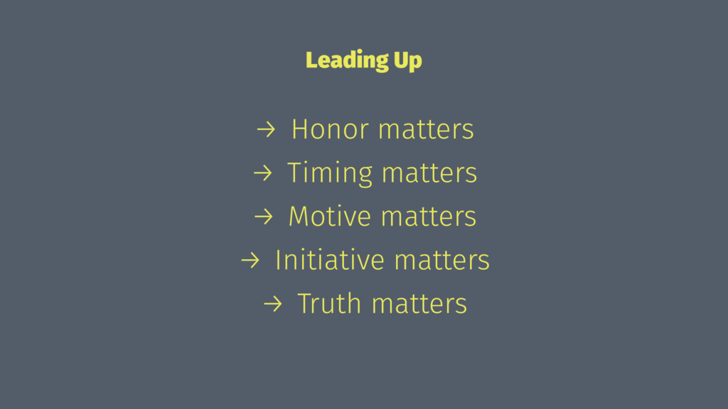 Leading Up → Honor matters → Timing matters → M...