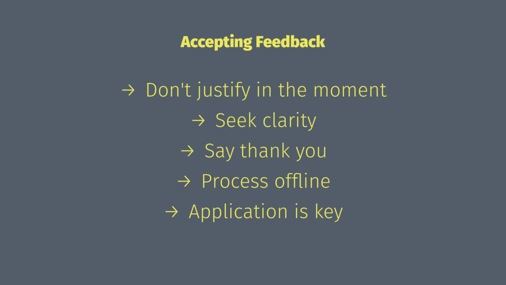 Accepting Feedback → Don't justify in the momen...