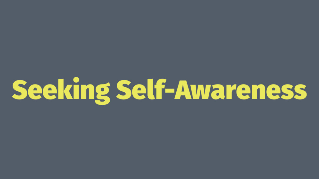 Seeking Self-Awareness