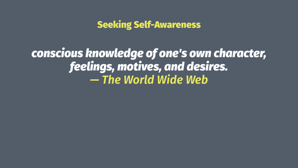 Seeking Self-Awareness conscious knowledge of o...
