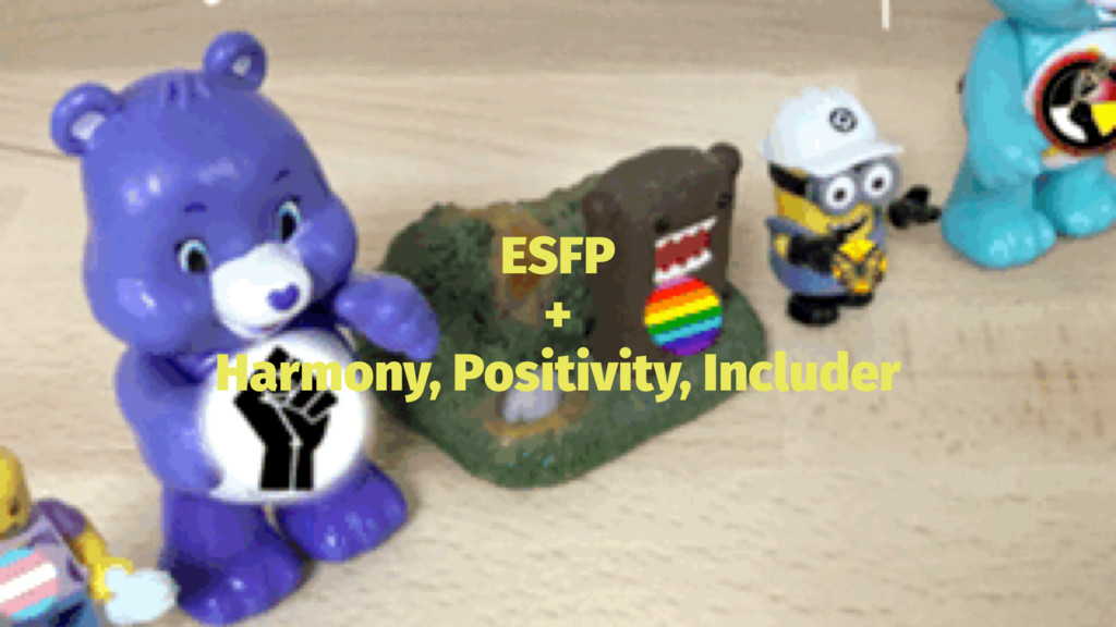 ESFP + Harmony, Positivity, Includer