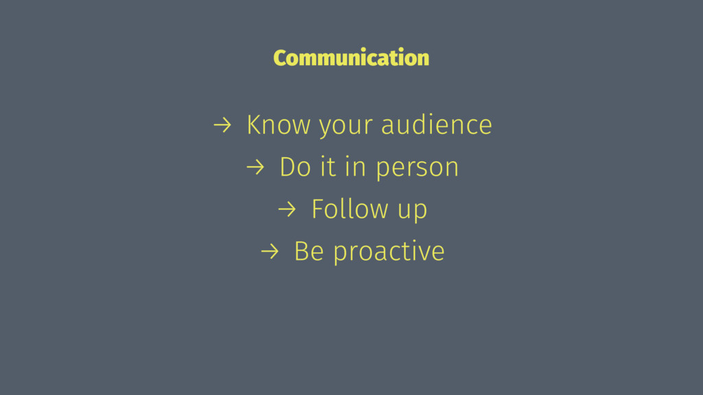 Communication → Know your audience → Do it in p...