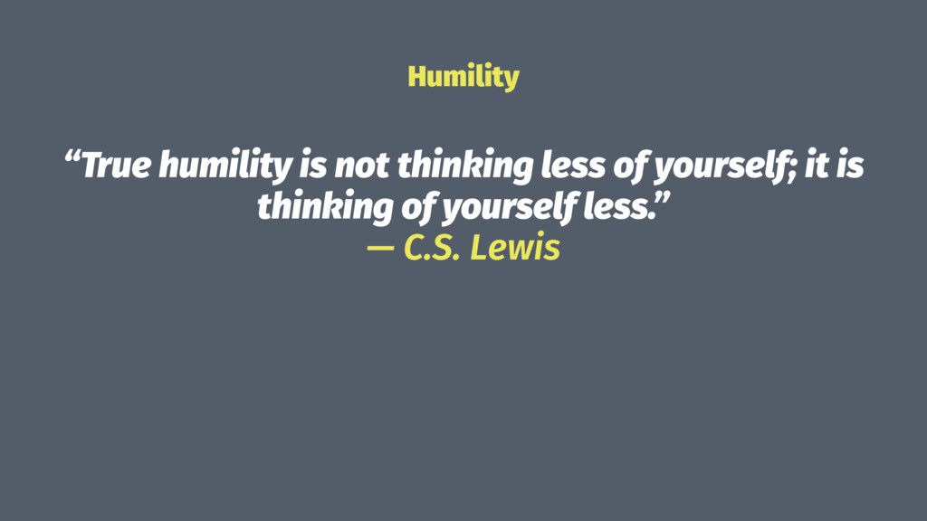 "Humility ""True humility is not thinking less of..."