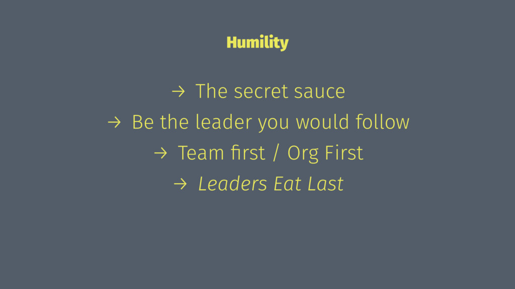 Humility → The secret sauce → Be the leader you...