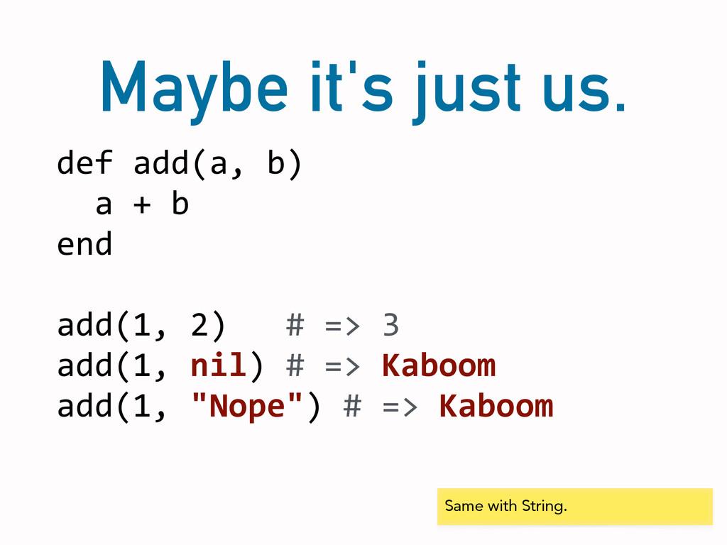 Maybe it's just us. def add(a, b)   ...