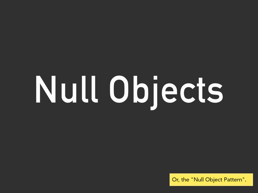 "Null Objects Or, the ""Null Object Pattern""."