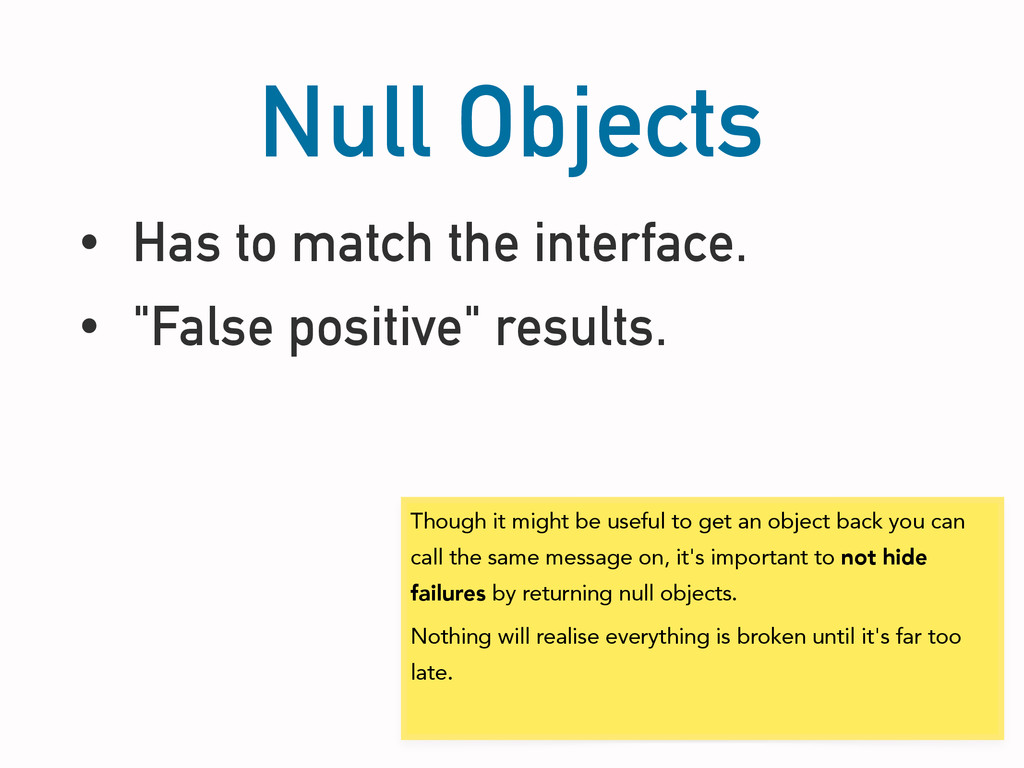 "Null Objects • Has to match the interface. • ""F..."