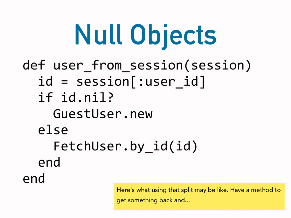 Null Objects def user_from_session(session)...