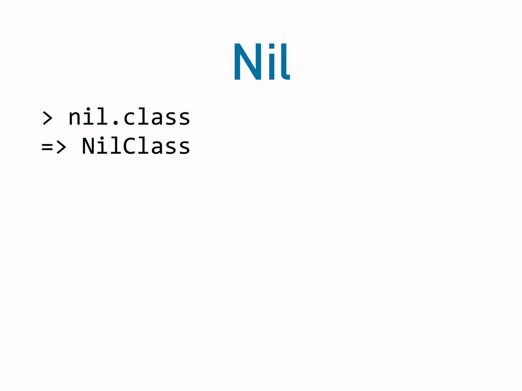 Nil > nil.class  => NilClass