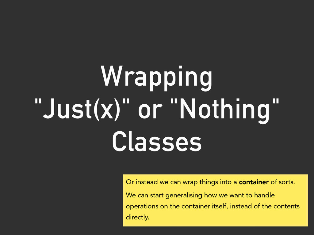 """Wrapping """"Just(x)"""" or """"Nothing"""" Classes Or ins..."""