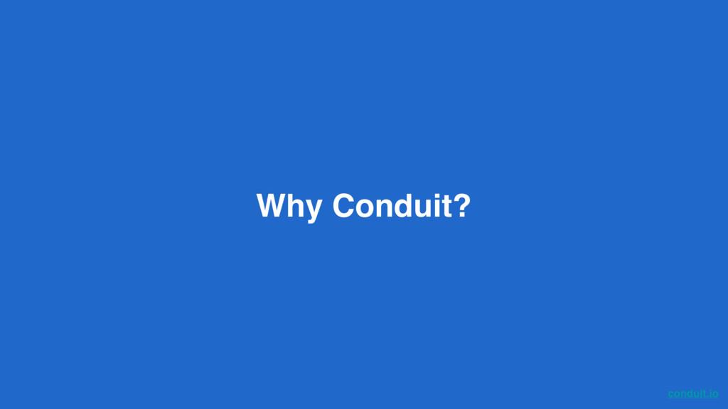 conduit.io Why Conduit?