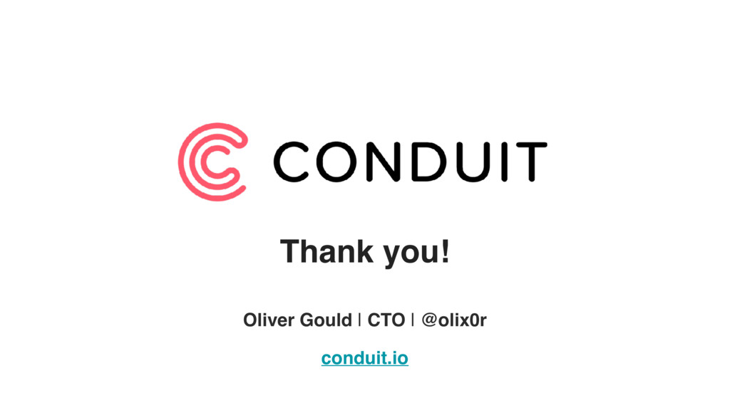 Thank you! Oliver Gould | CTO | @olix0r conduit...