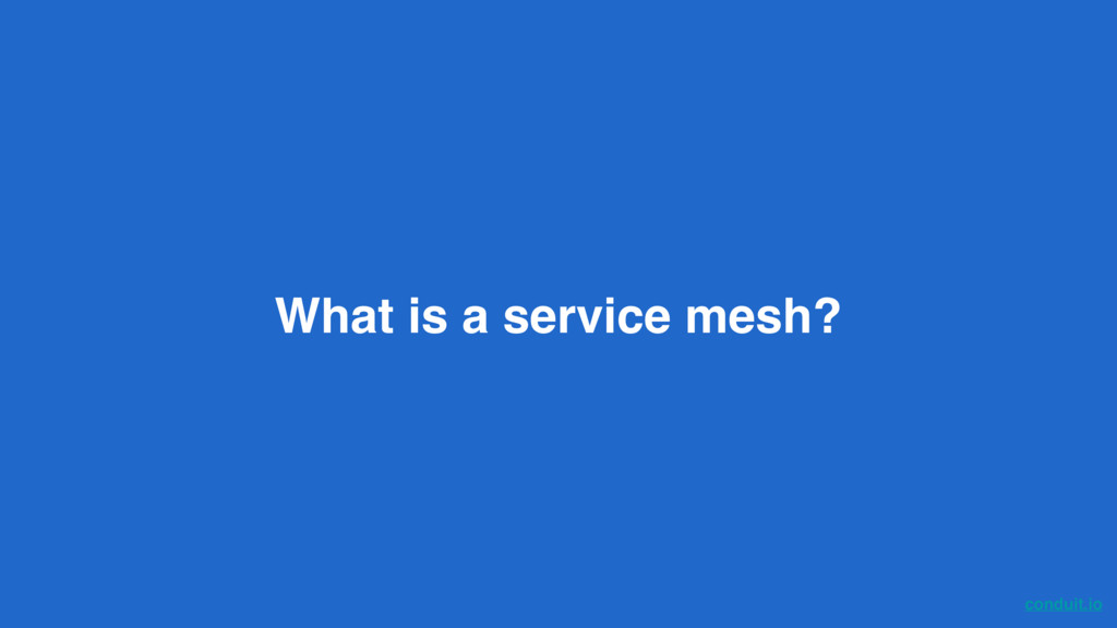 conduit.io What is a service mesh?