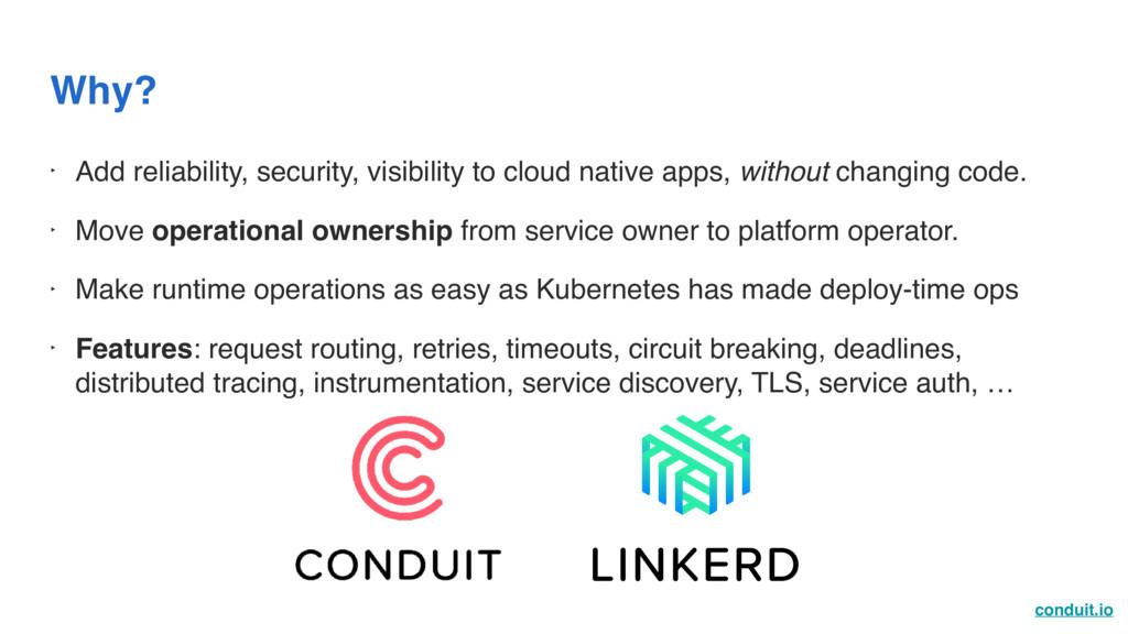 conduit.io Why? ‣ Add reliability, security, vi...