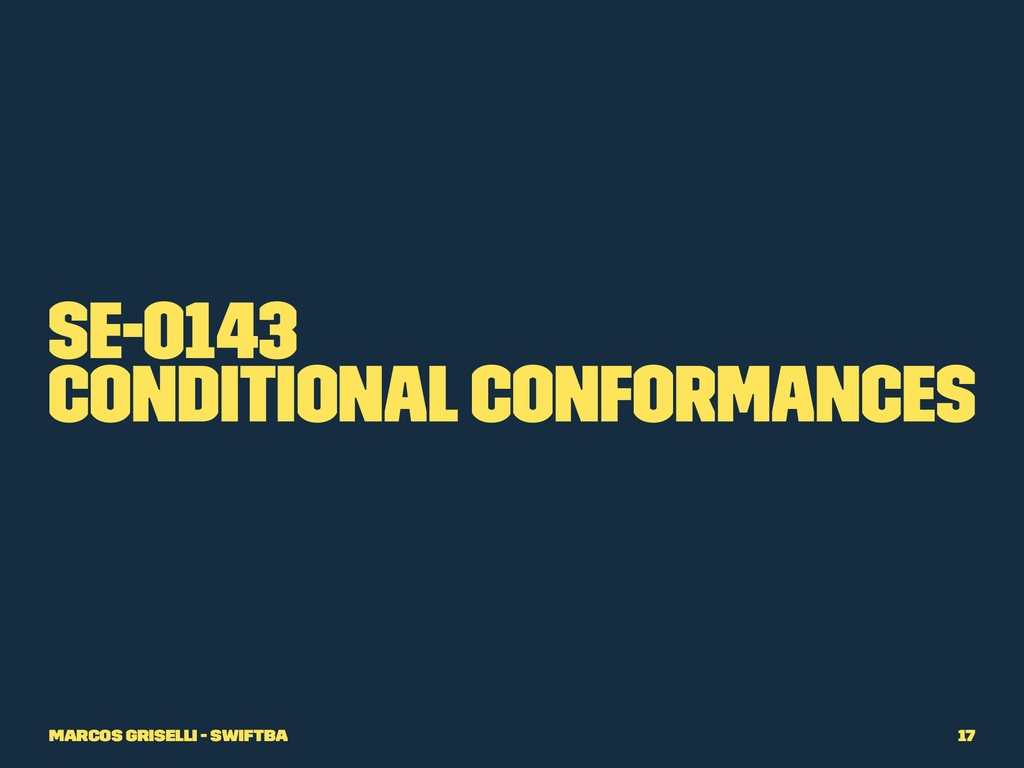 SE-0143 Conditional conformances Marcos Grisell...