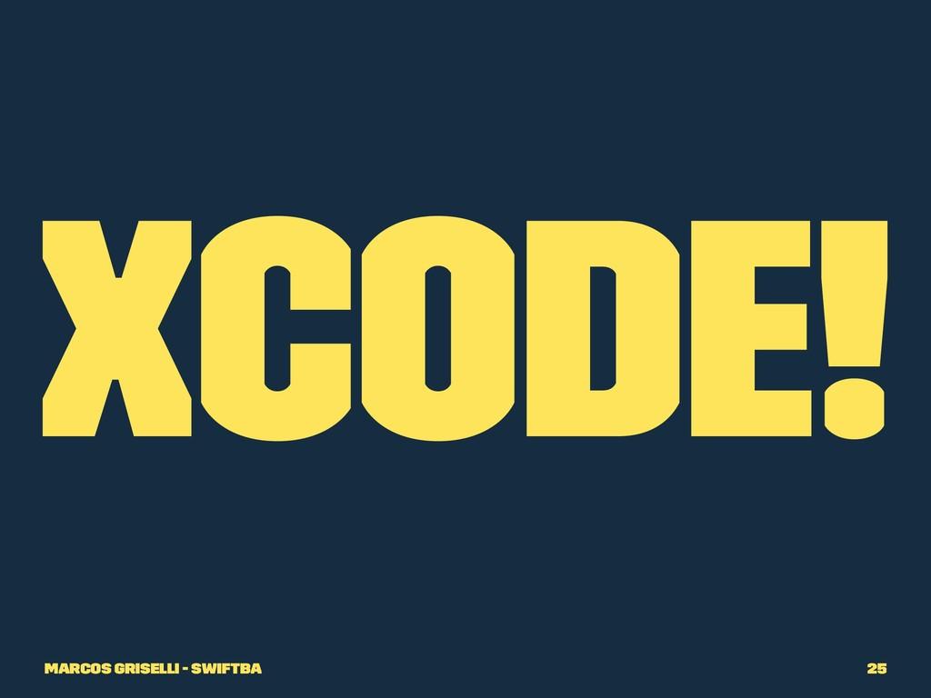 Xcode! Marcos Griselli - SwiftBA 25