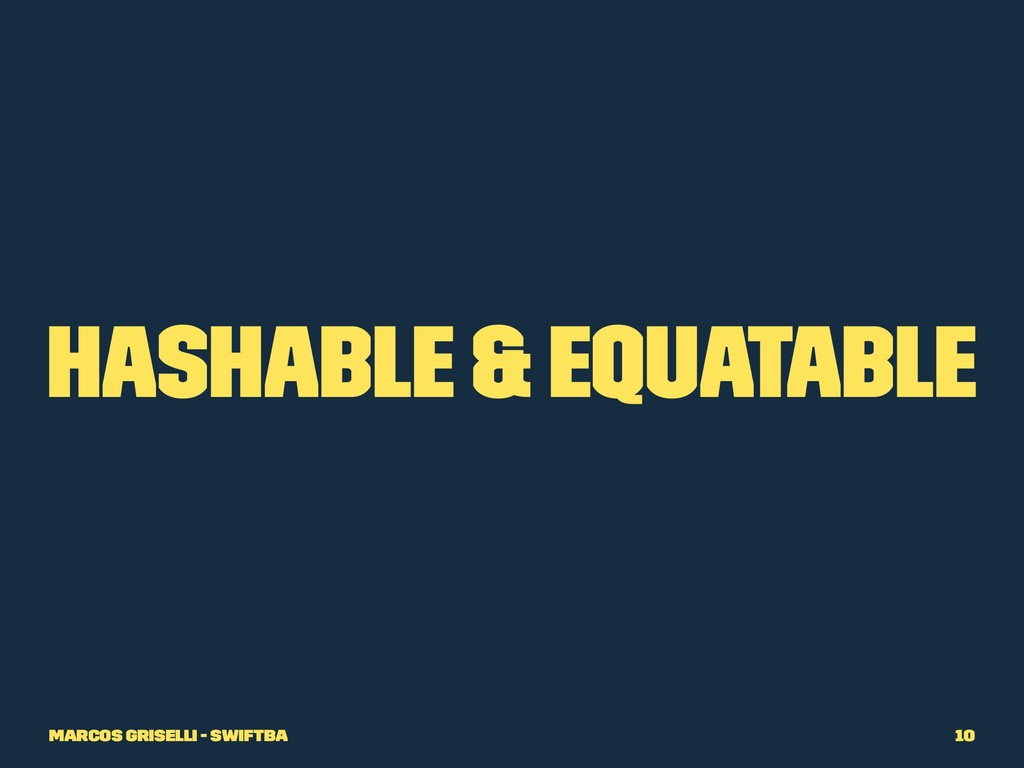 Hashable & Equatable Marcos Griselli - SwiftBA ...