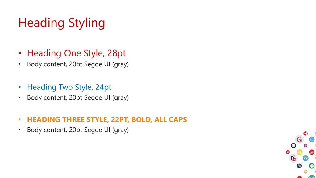 Heading Styling • Heading One Style, 28pt • Bod...