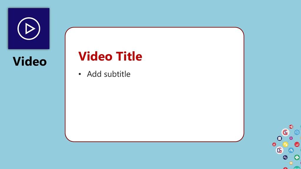 Video Video Title • Add subtitle