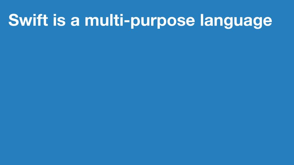 Swift is a multi-purpose language