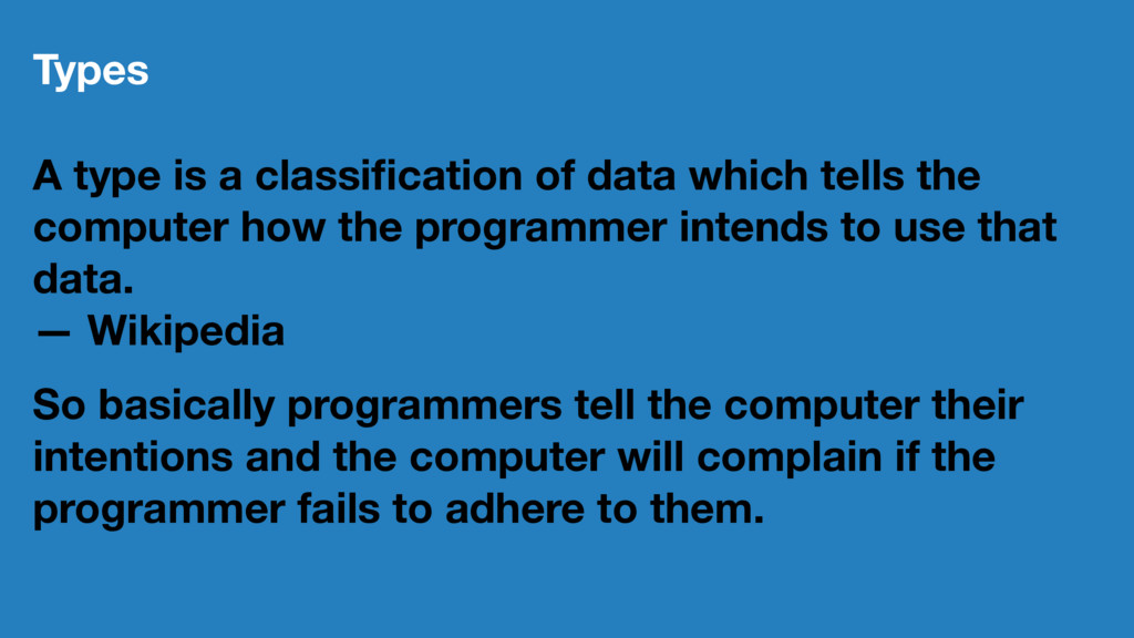 Types A type is a classification of data which t...
