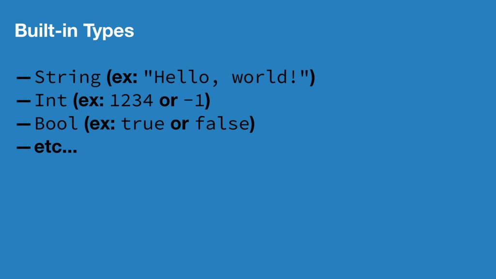"Built-in Types —String (ex: ""Hello, world!"") —I..."