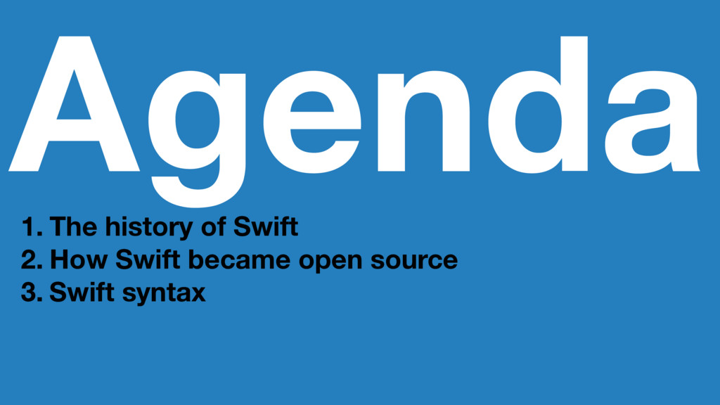 Agenda 1. The history of Swift 2. How Swift bec...