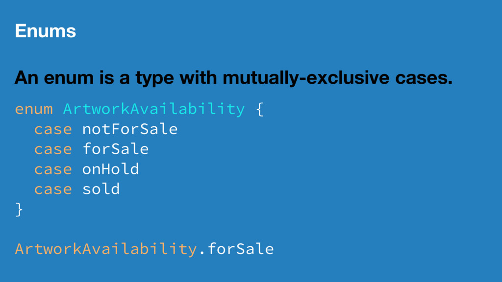 Enums An enum is a type with mutually-exclusive...