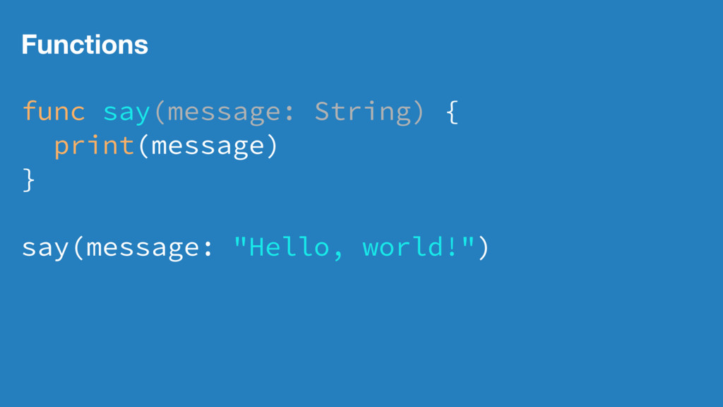 Functions func say(message: String) { print(mes...