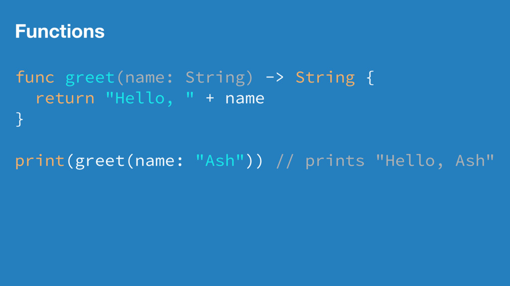 Functions func greet(name: String) -> String { ...