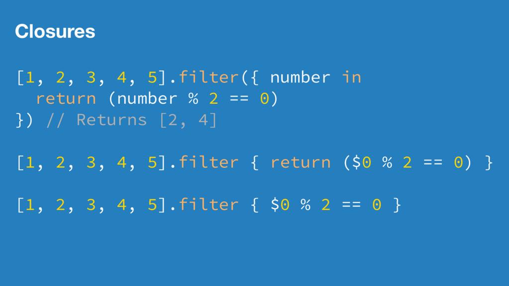 Closures [1, 2, 3, 4, 5].filter({ number in ret...