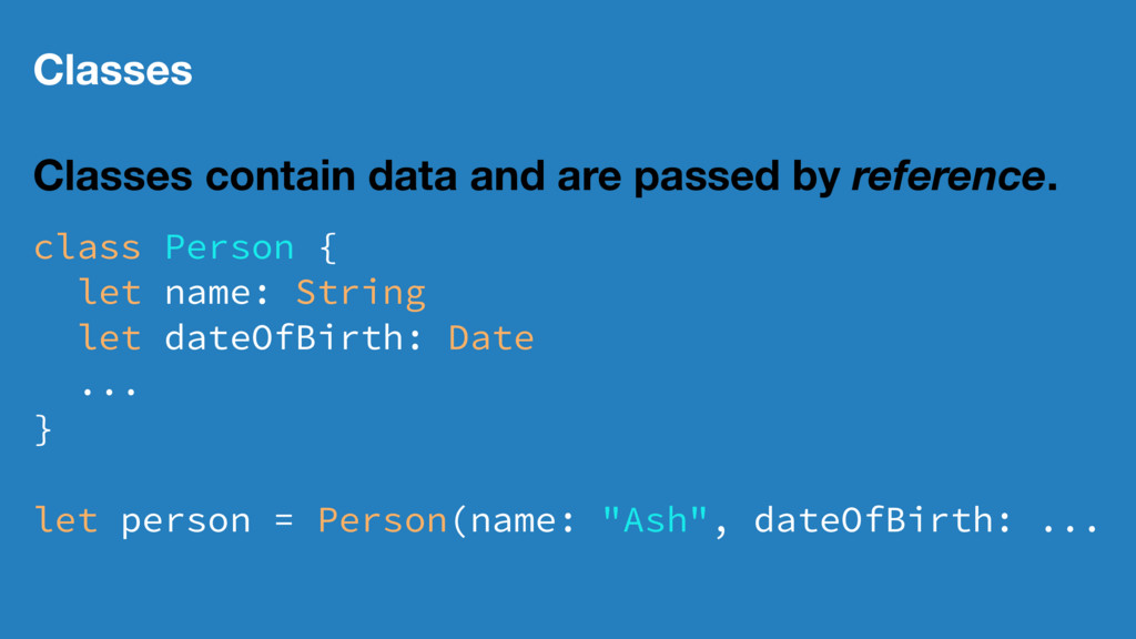 Classes Classes contain data and are passed by ...