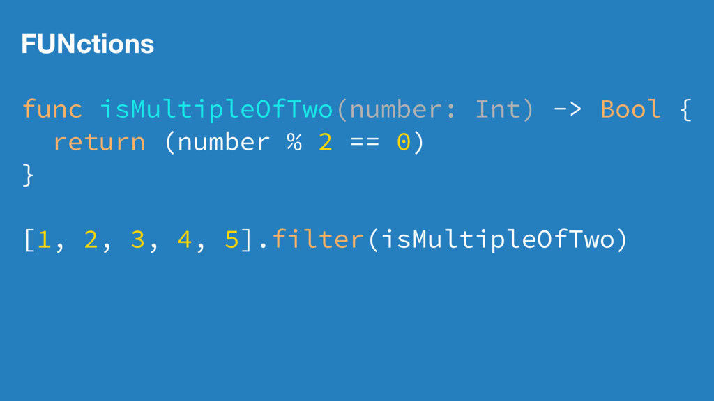 FUNctions func isMultipleOfTwo(number: Int) -> ...
