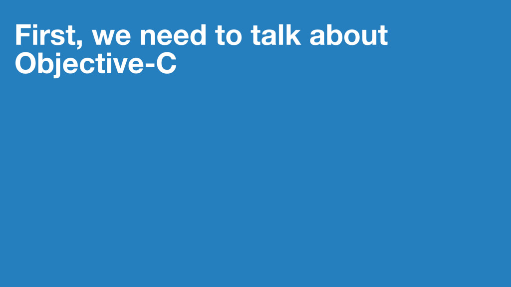 First, we need to talk about Objective-C