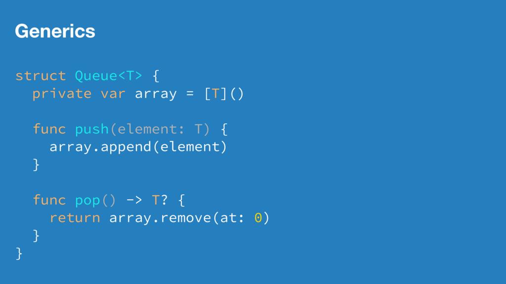 Generics struct Queue<T> { private var array = ...