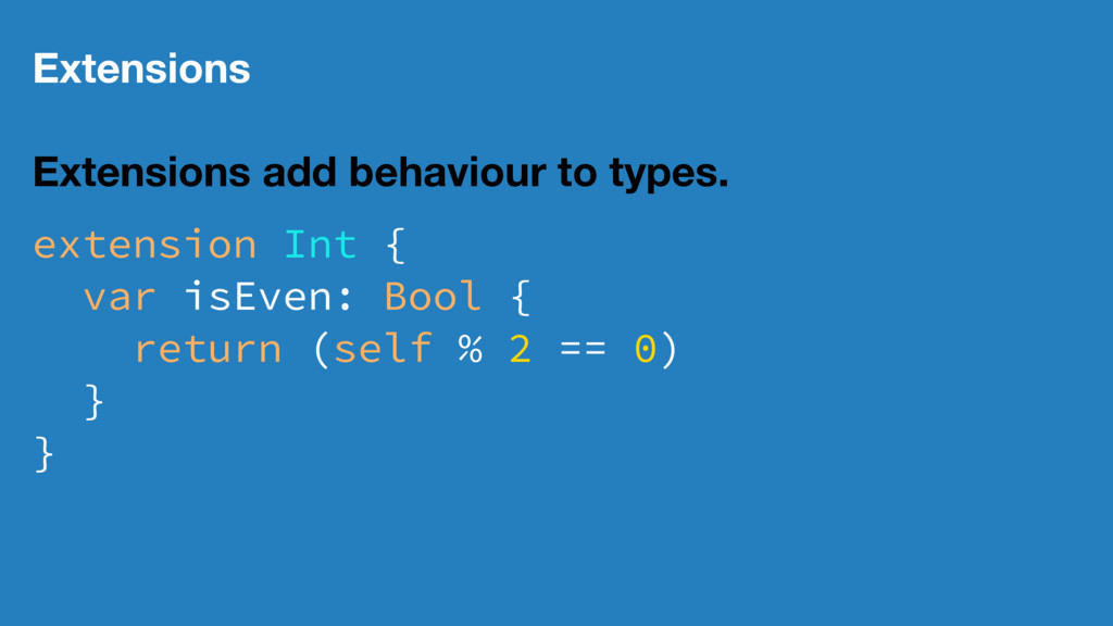 Extensions Extensions add behaviour to types. e...