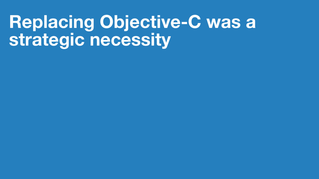 Replacing Objective-C was a strategic necessity
