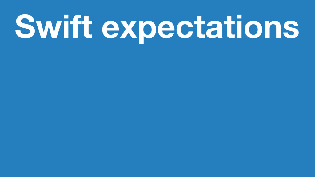 Swift expectations