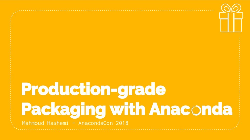 Production-grade Packaging with Anac nda Mahmou...