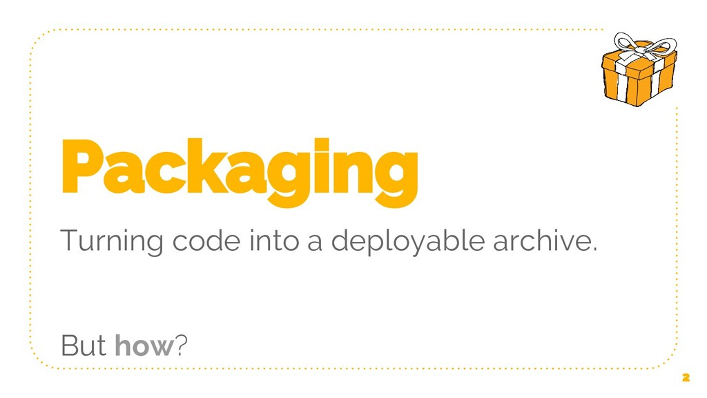 Packaging Turning code into a deployable archiv...