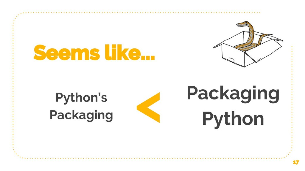 Python's Packaging 17 Packaging Python < Seems ...