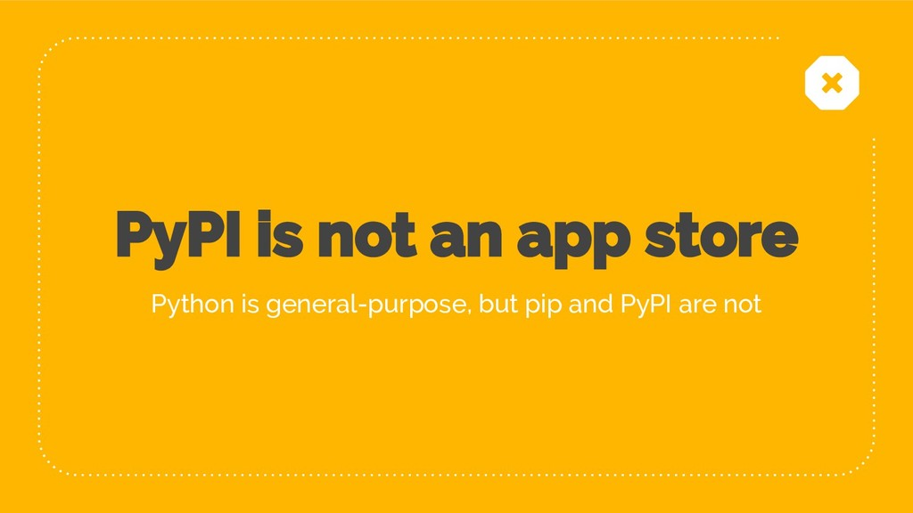 21 PyPI is not an app store Python is general-p...
