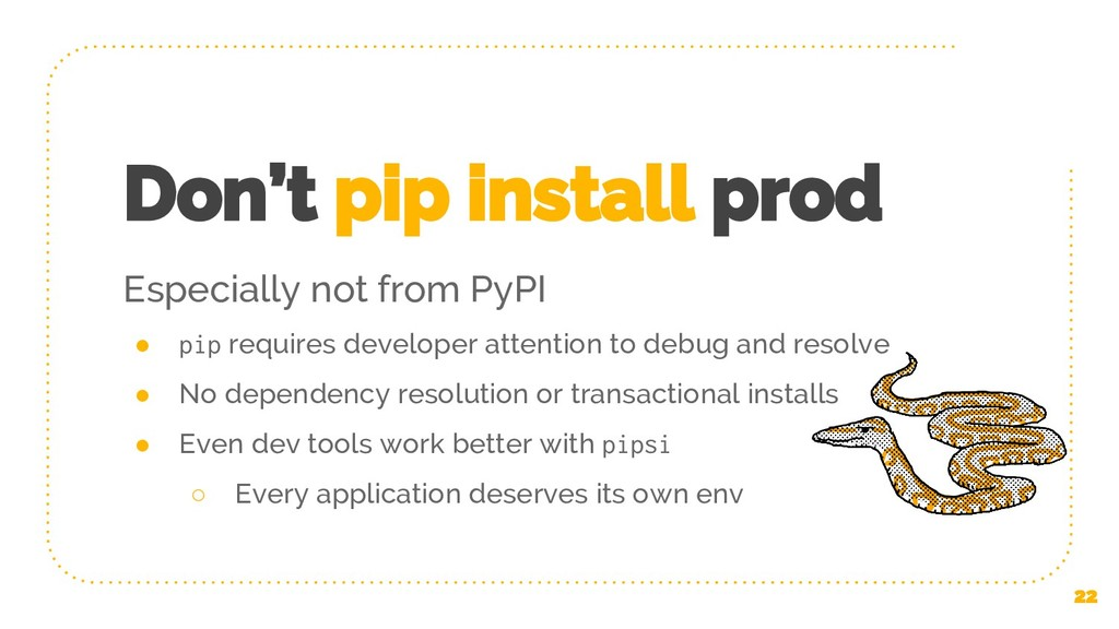Don't pip install prod ● pip requires developer...