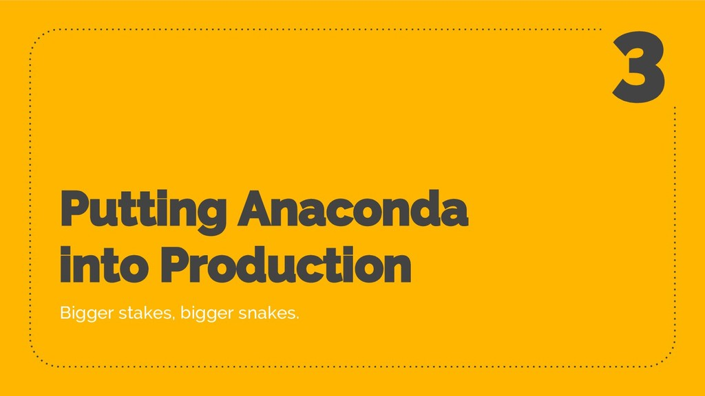 Putting Anaconda into Production Bigger stakes,...