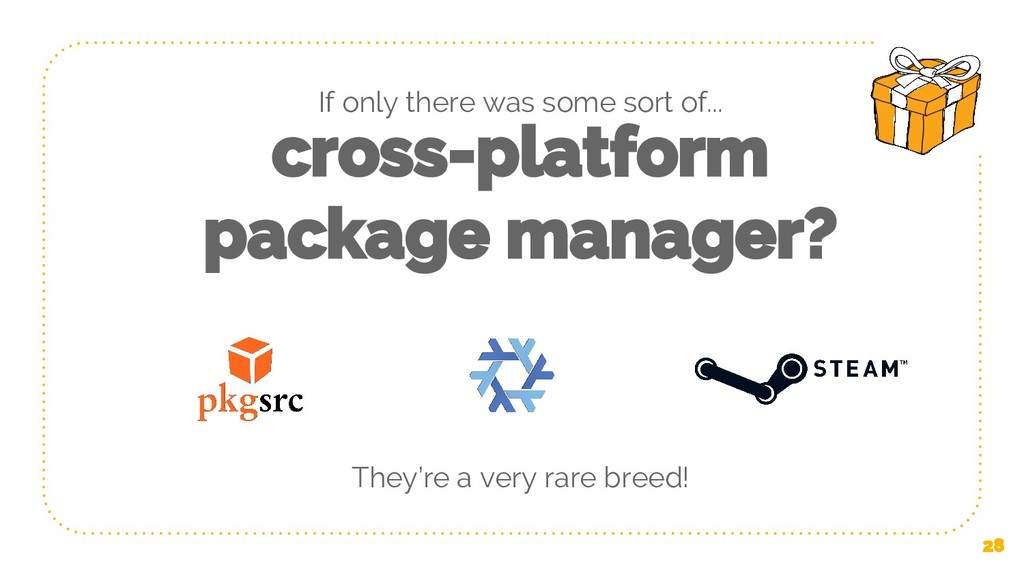 cross-platform package manager? They're a very ...