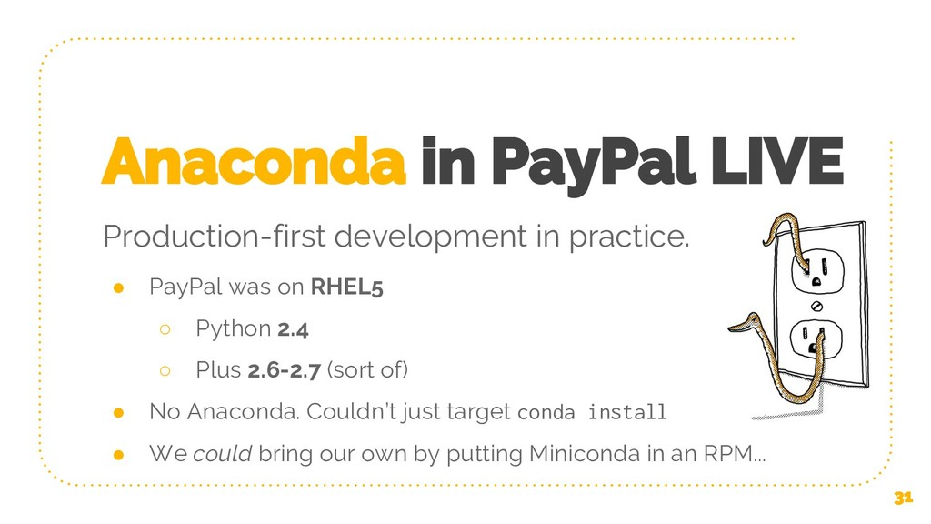 Anaconda in PayPal LIVE ● PayPal was on RHEL5 ○...
