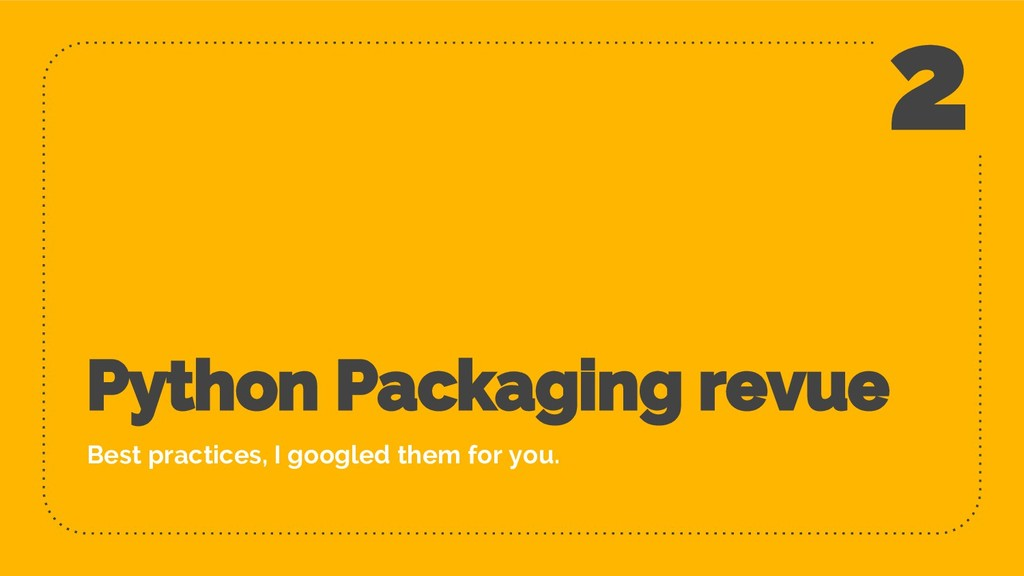 Python Packaging revue Best practices, I google...