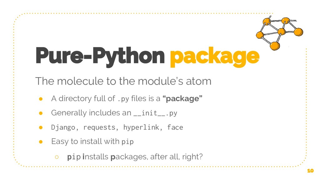 Pure-Python package ● A directory full of .py f...