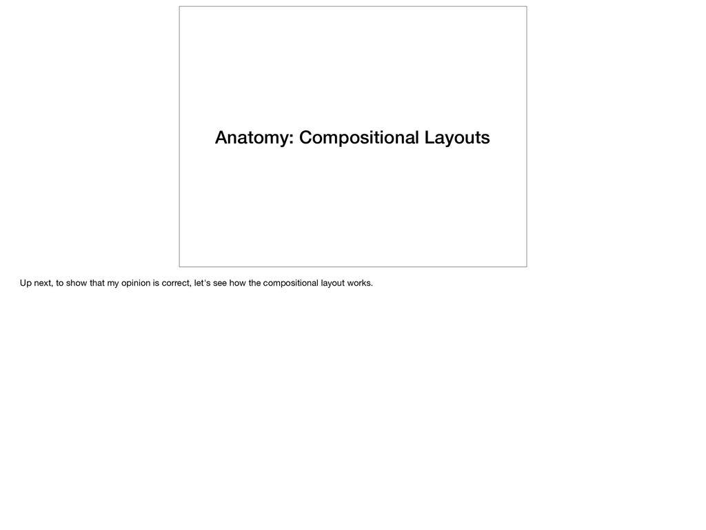 Anatomy: Compositional Layouts Up next, to show...