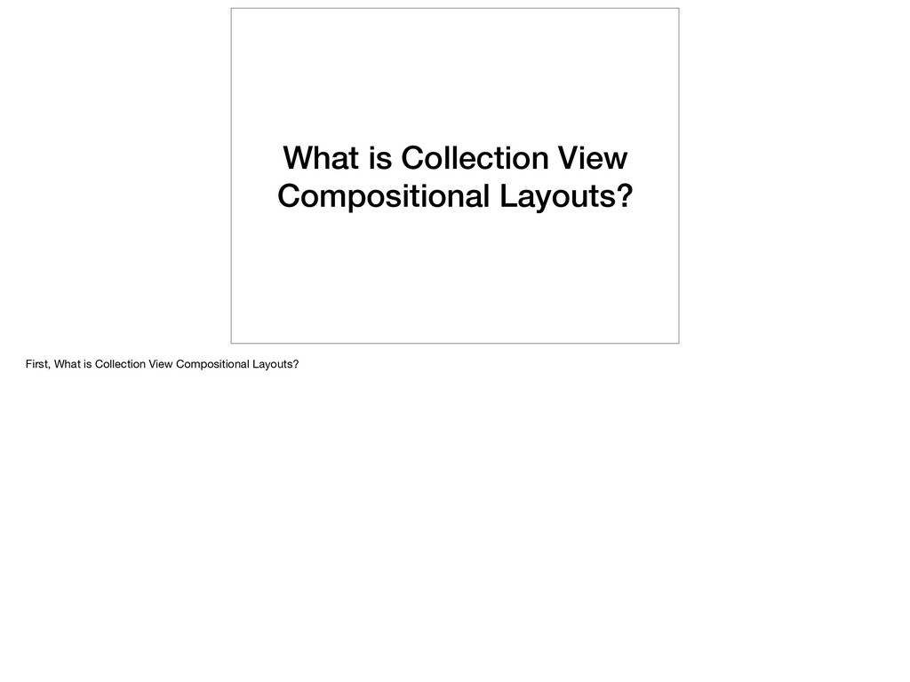 What is Collection View Compositional Layouts? ...